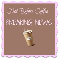 BREAKING NEWS NOT BEFORE COFFEE